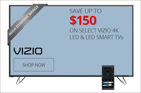 SAVE UP TO 150$ on Select Vizio 4K LED & LED Smart TVs