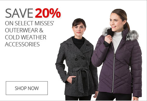 SAVE 20% On Select Misses' Outerwear & Cold Weather Accessories
