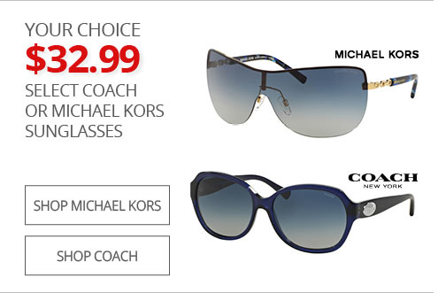 YOUR CHOICE $32.99 Select Coach or Michael Kors Sunglasses