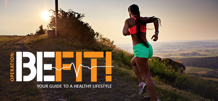 Operation: Be Fit Your Guide to a Healthy Lifestyle