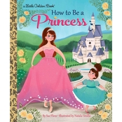 How to Be a Princess (Little Golden Book) Hardcover