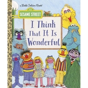 Sesame Street: I Think That It Is Wonderful Little Golden Book (Hardcover)