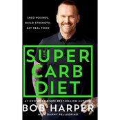 The Super Carb Diet: Shed Pounds, Build Strength, Eat Real Food